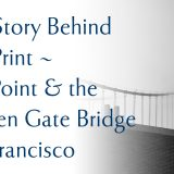 The Story Behind The Print - Fort Point and the Golden Gate Bridge San Francisco