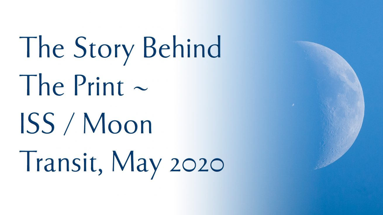 The Story behind the print - ISS Moon Transit May 2020